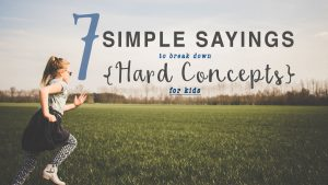 7 Simple Sayings to Break Down Hard Concepts for Children