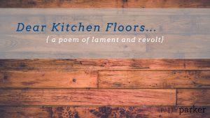 Dear Kitchen Floors: A Poem