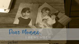 Dear Momma, I Remember…